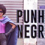 Websérie baiana que tem super-heroína negra como protagonista estreia na internet; conheça 'Punho Negro'